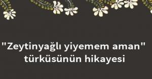 """""""Zeytinyağlı yiyemem aman"""" türküsünün hikayesi"""