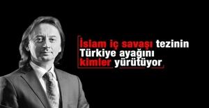 """""""İslam iç savaşı"""" tezinin Türkiye ayağını kimler yürütüyor?"""