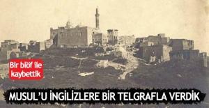 Musul'u İngilizler'e bir telgrafla verdik.