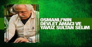 """Osmanlı'nın """"devlet"""" amacı ve Yavuz Sultan Selim"""